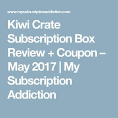 Kiwi Crate Subscription Box Review + Coupon – May 2017 | My Subscription Addiction