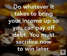 Do whatever it takes to bring your income up so you can payoff debt. You must sacrifice now to win later. Financial Quotes, Financial Peace, Financial Success, Financial Planning, Financial Literacy, Small Business Bookkeeping, Small Business Accounting, Dave Ramsey Quotes, Get Out Of Debt