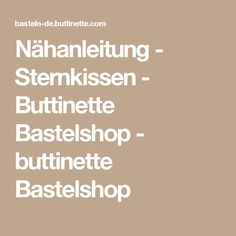 Nähanleitung - Sternkissen - Buttinette Bastelshop - buttinette Bastelshop