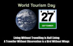 """World Tourism Day on September 27 """"Living Without Travelling is Half Living. A Traveller Without Observation is a Bird Without Wings"""""""