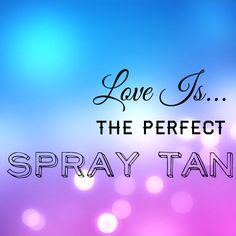 A spray tan makes everything better!