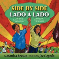 Side by side : the story of Dolores Huerta and Cesar Chavez / Lado a lado : la historia de Dolores Huerta y César Chávez by Monica Brown