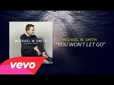 Really enjoying this song  ▶ Michael W. Smith - You Won't Let Go (Lyric Video) - YouTube