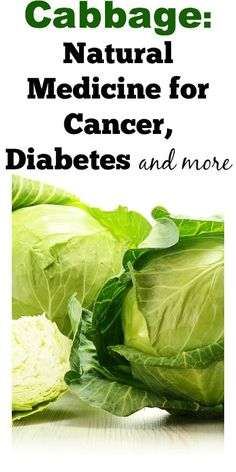 Cabbage: Natural Medicine for Cancer, Diabetes and more. So simple yet harder to swallow than a pill??