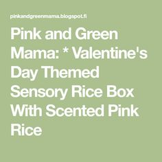Pink and Green Mama: * Valentine's Day Themed Sensory Rice Box With Scented Pink Rice