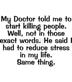 DOCTOR'S ORDERS  FROM Riley & Company Cling Mount Rubber Stamp-My Dr. Told Me at Joann.com Funny Qotes, Work Humor, Work Sarcasm, Funny Thoughts, Haha Funny, Hilarious Stuff, I Love To Laugh, Sarcastic Quotes, Twisted Humor