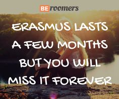 Erasmus lasts a few months but you will miss it forever! #Erasmus #Quotes #StudentLife