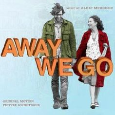 Away We Go - one of my favorite movies and favorite soundtracks - amazing!