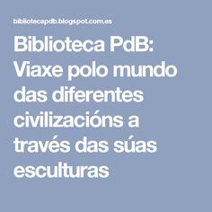 Biblioteca PdB: Viaxe polo mundo das diferentes civilizacións a través das súas esculturas