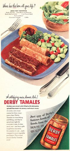 "https://flic.kr/p/jd8onZ | 1947 Food Ad, Derby Tamales | Vintage 1940s magazine advertisement, Derby Tamales, 1947  Tagline: ""Where has this been all my life? A satisfying main dinner dish!""  Published in The Family Circle magazine, January 1947, Vol. 30 No. 1"