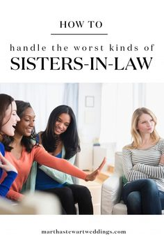 "How to Handle the Worst Kinds of Sisters-in-Law | Martha Stewart Weddings - As the saying goes, you can choose your friends but you can't choose your family. And that also extends to your husband-to-be's, because along with your S.O., comes his sister. Hopefully you have a wonderful relationship with her, but that's not always the case. If you refer to her as your ""sinster-in-law"" instead of your sister-in-law, here's how to deal."