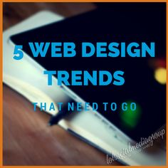 5 Web Design Trends That Need to Go