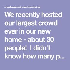 We recently hosted our largest crowd ever in our new home - about 30 people!  I didn't know how many people to expect that day, but I kne...