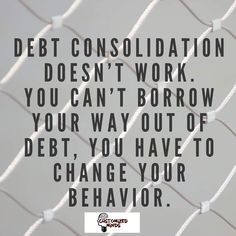 """Debt consolidation doesn't work. You can't borrow your way out of debt, you have to change your behavior."" #Think #CustomizedMinds"