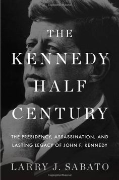 The Kennedy Half-Century: The Presidency, Assassination, and Lasting Legacy of John F. Kennedy by Larry J. Sabato,http://smile.amazon.com/dp/1620402807/ref=cm_sw_r_pi_dp_B3xGtb1XNT36FQSF