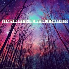 Stars dont shine without darkness life quotes quotes quote light stars life shine quotes and sayings image quotes picture quotes darkness