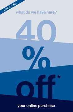 LIMITED TIME!   40% off* your online purchase