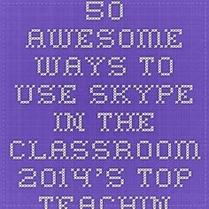 50 Awesome Ways to Use Skype in the Classroom - 2014's Top Teaching Degrees: Compare Programs by Cost, Location, Size