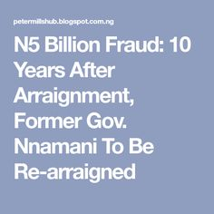 N5 Billion Fraud: 10 Years After Arraignment, Former Gov. Nnamani To Be Re-arraigned