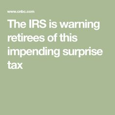 The IRS is warning retirees of this impending surprise tax Retirement Advice, Retirement Cards, Saving For Retirement, Retirement Parties, Early Retirement, Retirement Planning, Financial Planning, Retirement Strategies, Retirement Benefits