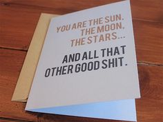 You are the sun, the moon, the stars... and all that other good shit.   #funny