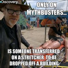 Only on Mythbusters...