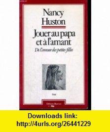 Jouer au papa et a lamant De lamour des petites filles (Collection Le Bariole) (French Edition) (9782859561031) Nancy Huston , ISBN-10: 285956103X  , ISBN-13: 978-2859561031 ,  , tutorials , pdf , ebook , torrent , downloads , rapidshare , filesonic , hotfile , megaupload , fileserve