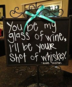 You be my glass of wine, I'll be your shot of whiskey. - Blake Shelton
