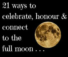 21 ways to celebrate, honour, and connect with the full moon . . . With the Full Moon around the corner, you are probably wondering how you can celebrate, honour, and connect with the moon's energy? Celebrating the full moon is a powerful act, especially for a woman as you are connecting to divine feminine power! The Full Moon can assist you in releasing stagnant energy, thoughts that are no longer serving you, and break habits that are holding you back. Thus, connecting with the Full Moo...