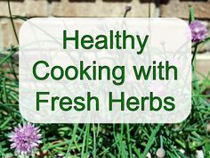 Healthy Cooking with Fresh Herbs by Alice Henneman via slideshare