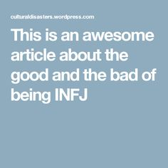 This is an awesome article about the good and the bad of being INFJ