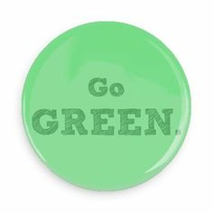 Go green - Funny Buttons - Custom Buttons - Promotional Badges - Environment Pins - Wacky Buttons