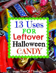 Oh how I need this...13 Uses for Leftover Halloween Candy from MomOnTimeout.com
