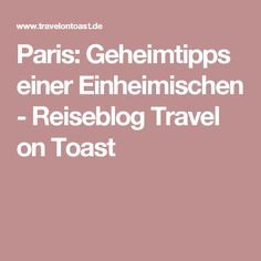 Paris: Geheimtipps einer Einheimischen - Reiseblog Travel on Toast