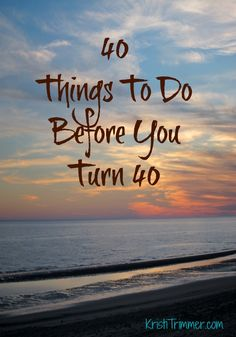 40 Things To Do Before You Turn 40 http://kristitrimmer.com/40-things-to-do-before-you-turn-40/ Today is my last day in my 30s! What would you add? Any advice for turning 40? #bucketlist
