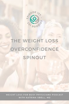 The Weight Loss Overconfidence Spinout // Katrina Ubell MD #Weight Loss for Busy Physicians -- #weightloss #weightmanagement