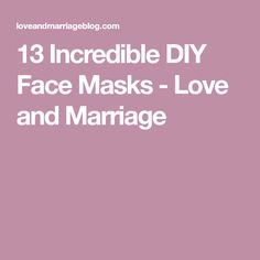 13 Incredible DIY Face Masks - Love and Marriage