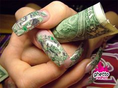 Get Ghetto Fab, with money nails!  yuck!