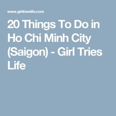 20 Things To Do in Ho Chi Minh City (Saigon) - Girl Tries Life