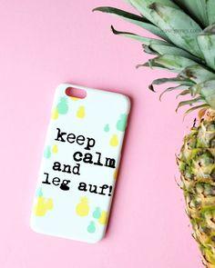 Handyhüllen selbst gestalten | keep calm and leg auf | Ananas | kostenloser Download | waseigenes.com Blog