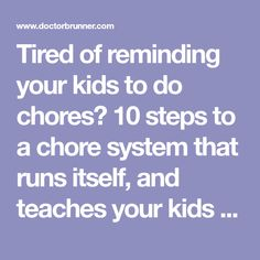 """Tired of reminding your kids to do chores? 10 steps to a chore system that runs itself, and teaches your kids """"inner discipline"""" - Dr. Thomas M Brunner"""