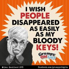 I'll second that, Grumpy Old Gits Grumpy Old Men, Aunty Acid, Days Like This, Timeline Photos, Getting Old, Einstein, Wish, Joker, Sayings