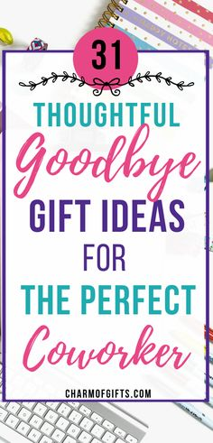 Saying Goodbye is not easy especially if it is your favorite coworker but you can still make it memorable with a thoughtful gift they will remember you buy. Check out these 31 goodbye gifts totally appropriate for the office!