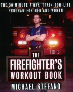 The Firefighter's Workout Book: The 30 Minute a Day Train-for-Life Program for Men and Women Firefighter Workout, Firefighter Training, Firefighter Paramedic, Wildland Firefighter, Volunteer Firefighter, Firefighters, Firemen, Fire Training, Interval Training