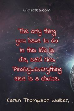 """""""The only thing you have to do in this life is die, said Mrs."""" Karen Thompson Walker, & The Age Of Miracles The post Choice Quote By Karen Thompson Walker appeared first on Welcome to read best Quote Pictures. Wonder Book Quotes, Love Book Quotes, Quotes For Book Lovers, Go For It Quotes, Author Quotes, Literary Quotes, Reading Quotes, Love Yourself Quotes, Happy Quotes"""
