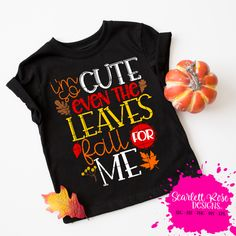 Im so Cute even the Leaves Fall for Me SVG Fall SVG fall shirt autumn falling leaves cameo files cricut files cutting files - Fall Shirts - Ideas of Fall Shirts - Vinyl Shirts, Kids Shirts, Halloween Shirts For Toddlers, Silhouette Cameo, Scarlett Rose, Autumn T Shirts, Diy Shirt, Personalized T Shirts, Diy Design