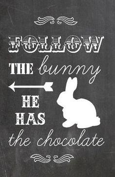 Follow the bunny. He has chocolate.