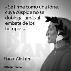 """""""Se firme como una torre, cuya cúspide no se doblega jamas al embate de los tiempos."""" Dante Alighieri"""