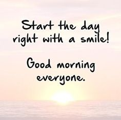 Happy good morning pictures hd hd wallpaper full pinterest quote start the day right with a smile good morning everyone the sun has already popped up above the sea make way for the positive thoughts and start thecheapjerseys Choice Image