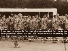 Confession #545:I am scared not only for your deployment but for you to see how petrified about it I am. All I want to do is be strong for you like you are for our Country.